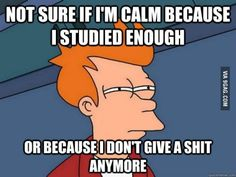 9GAG - How I feel before my final exams