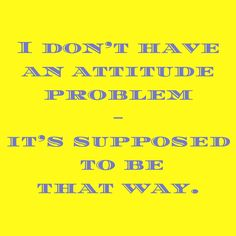 I don't have an attitude problem- it's supposed to be that way. #QuotesYouLove #QuoteOfTheDay #Attitude #QuotesOnAttitude #AttitudeQuotes  Visit our website for text status wallpapers.  www.quotesulove.com