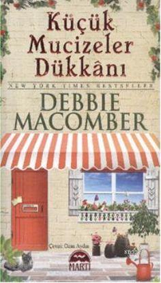 Debbie Macomber-Küçük Mucizeler Dükkanı    Scala Kitapçı'da % 15 indirimle satışta    http://scalakitapci.com/kitaplar/edebiyat/roman1/roman-turk-klasikleri/kucuk-mucizeler-dukkani.html