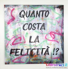"""Quadro moderno """"Quanto costa la felicità"""" - Dipinto su tela, Acquista online su www.colorscrazy.it"""