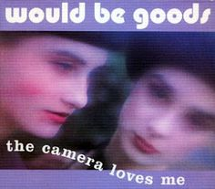 Would be goods - The Camera Loves Me