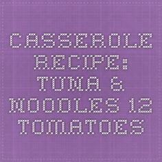 Casserole Recipe: Tuna & Noodles - 12 Tomatoes