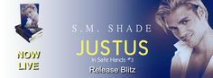 Release Blitz  Justus.  Release Blitz  Justus (In Safe Hands #3)  by  S.M. Shade  Purchase Now  Amazon US|Amazon UK|Amazon AU|Amazon CA  Blurb  Justus  Im not conceited.  Really Im not. It just so happens I have a body a Greek God would be jealous of and a face that could make an angel weep. Other than that Im just your everyday normal guy who happens to take his clothes off for money. Sure Ive had to dispose of a few guys for In Safe Hands the organization I work with that helps track…
