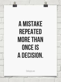 A mistake repeated  more than once is a decision. #424308