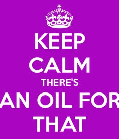 KEEP CALM THERE'S AN OIL FOR THAT