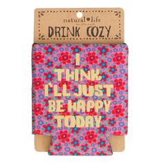 """""""I Think I'll Just Be Happy"""" Drink Cozy by Natural Life"""