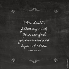 When doubts filled my mind, your comfort gave me hope and cheer.