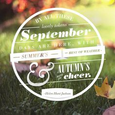 """""""By all these lovely tokens September days are here, with summer's best of weather and autumn's best of cheer."""" -Helen Hunt Jackson #fall #quote"""