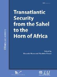 Transaltlantic security from the Sahel to the Horn of Africa / ed. by Riccardo Alcaro and Nicoletta Pirozzi ; Istituto Affari Internazionali. -- Roma :  Edizioni Nuova Cultura,  2014.