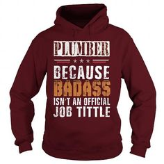 Badass PLUMBER Please tag, repin & share with your friends who would love it. #hoodie #shirt #tshirt #gift #birthday #Christmas