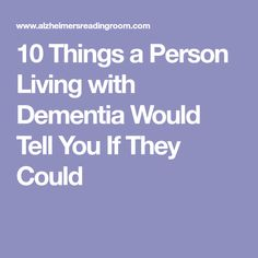 10 Things a Person Living with Dementia Would Tell You If They Could Parkinson's Dementia, Dementia Quotes, Vascular Dementia, Dementia Activities, Senior Activities, Alzheimer Care, Alzheimers, Alzheimer's Prevention, Understanding Dementia