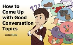 wikiHow to Come Up with Good Conversation Topics -- via wikiHow.com