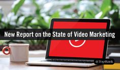 Report: What Marketers Need to Know About the State of Video Marketing