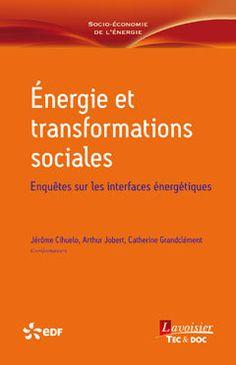 Énergie et transformations sociales : enquêtes sur les interfaces énergétiques / coordonné par Jérome Cihuelo, Arthur Jobert, Catherine Grandclément http://boreal.academielouvain.be/lib/item?id=chamo:1836965&theme=UCL