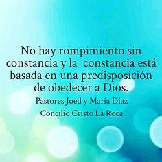 No hay rompimiento sin constancia y la  constancia está basada en una predisposición de obedecer a Dios.