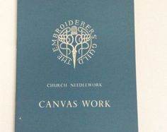 Canvas Work by KM Harris. A practical guide to embroiderers who wish to produce items for use in their churches.