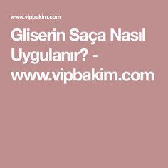 Gliserin Saça Nasıl Uygulanır? - www.vipbakim.com Glycerin, Beauty Hacks, Health Fitness, Hair Beauty, Tips, Bag, Advice, Health And Fitness