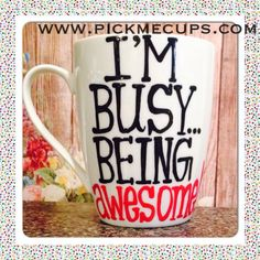 Hey, I found this really awesome Etsy listing at https://www.etsy.com/listing/193333155/im-busy-being-awesome-coffee-mug-awesome