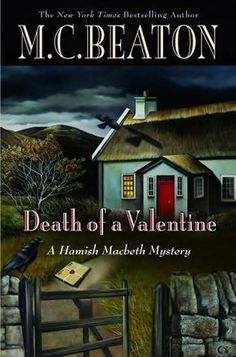 Death of a Valentine (2009) (Book 25 in the Hamish Macbeth series) A novel by M C Beaton