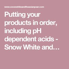 Putting your products in order, including pH dependent acids - Snow White and…