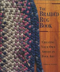 The Braided Rug Book: Creating Your Own American Folk Art by Norma M. Crochet Rug Patterns, Rug Hooking Patterns, Crochet Rugs, Braided Wool Rug, Woven Rug, Sewing Art, Sewing Crafts, Diy Craft Projects, Sewing Projects
