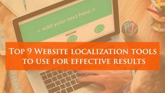 Top 9 Website Localization Tools to use for Effective Results    #localization #translation #websitetranslation