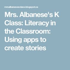 Mrs. Albanese's K Class: Literacy in the Classroom: Using apps to create stories