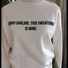 MNG Graphic Summer Weight Sweatshirt NWT Adorable❣ Sorry Darling, This Sweatshirt Is Mine.  in raised black letters on a cream colored background ❤️ This is a soft French Terry - not fleece! Perfect for cool evening on the beach, mornings in the woods and air conditioning ❤️ Traditional sweatshirt styling. Hip length. Pair this with the black gingham pants, eyelet skirt or palazzos in my closet. Bundle discounts ❤️ 100% cotton. Machine wash ❤️ MNG Tops Sweatshirts & Hoodies