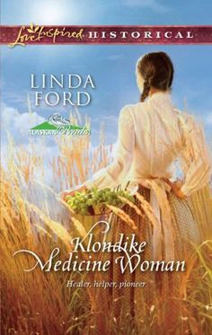 (ALREADY READ) Klondike Medicine Woman by Linda Ford: Harlequin Love Inspired Historical Inspirational Romance