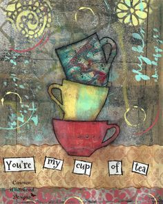 You're My Cup of Tea stacked teacups mixed by CarmenWDesigns