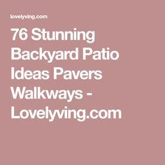 76 Stunning Backyard Patio Ideas Pavers Walkways - Lovelyving.com