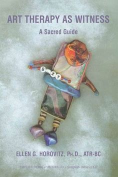 """""""Art Therapy as Witness: A Sacred Guide"""" by Ellen G. Horovitz, as featured on the Arts & Healing Network. This book will be of particular interest to professional art therapists, counselors, psychologists, educators, social workers, and students of art therapy."""
