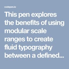 This pen explores the benefits of using modular scale ranges to create fluid typography between a defined minimum and maximum screen size. The tool can...