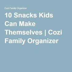 10 Snacks Kids Can Make Themselves   Cozi Family Organizer