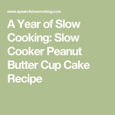 A Year of Slow Cooking: Slow Cooker Peanut Butter Cup Cake Recipe