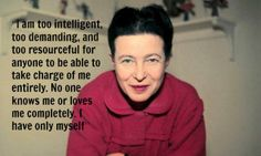 """Simone de Beauvoir was a French author and philosopher. She wrote novels, monographs on philosophy, politics, and social issues, essays, biographies, and an autobiography. She is now best known for her metaphysical novels, including She Came to Stay and The Mandarins, and for her 1949 treatise The Second Sex, a detailed analysis of women's oppression and a foundational tract of contemporary feminism."""