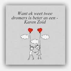 Want ek weet twee dromers is beter as een. Sign Quotes, Lyric Quotes, Me Quotes, Qoutes, Lyrics, Motivational Quotes, Afrikaanse Quotes, New Year Wishes, My Land