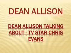 Dean Allison Talking about - TV star Chris Evans