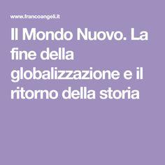 Il Mondo Nuovo. La fine della globalizzazione e il ritorno della storia