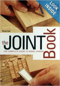 Joint Book: The Complete Guide to Wood Joinery: Terrie Noll