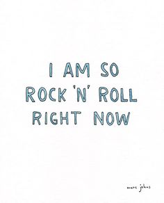 I am so rock 'n' roll -Marc Johns Wise Quotes, Words Quotes, Wise Words, Quotes To Live By, Sayings, Rock N Roll, Out Of Touch, Thought Provoking, Beautiful Words