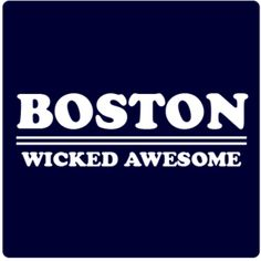 Boston, Wicked Awesome