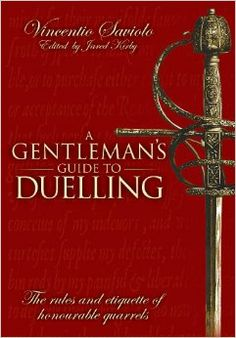 My Third Book! A Gentleman's Guide to Duelling: Of Honour and Honourable Quarrels.: Vincentio Saviolo, Jared Kirby: 9781848325272: Amazon.com: Books