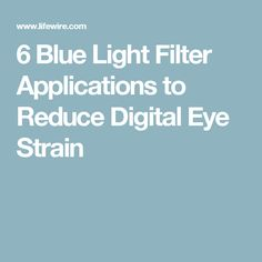 6 Blue Light Filter Applications to Reduce Digital Eye Strain