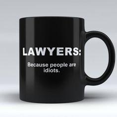 "Limited Edition - ""Lawyers: Because People are Idiots"" Black 11oz Mug | Mugdom"