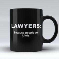 "Limited Edition - ""Lawyers: Because People are Idiots"" Black 11oz Mug 