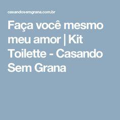 Faça você mesmo meu amor | Kit Toilette - Casando Sem Grana
