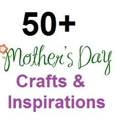 50+ Mothers Day Crafts, & Inspirations