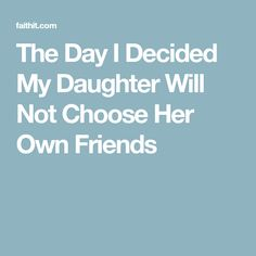 The Day I Decided My Daughter Will Not Choose Her Own Friends