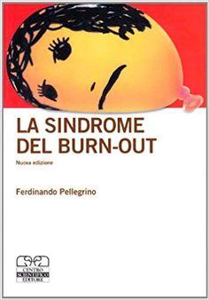 La sindrome del burn-out: Amazon.it: Ferdinando Pellegrino: Libri Burn Out, Burns, Amazon, Amazons, Riding Habit